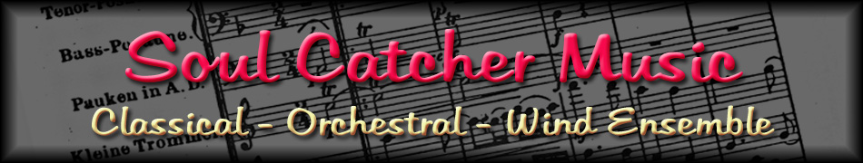 SOUL CATCHER MUSIC - CLASSICAL, ORCHESTRAL, WIND ENSEMBLE