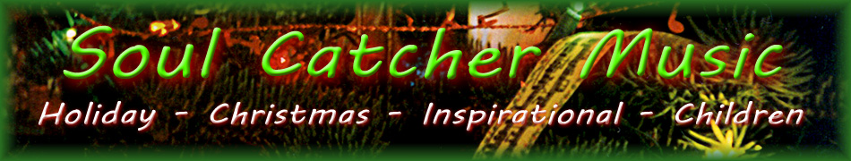 SOUL CATCHER MUSIC - HOLIDAY, CHRISTMAS, INSPIRATIONAL, CHILDREN