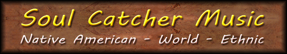 SOUL CATCHER MUSIC - NATIVE AMERICAN, WORLD, ETHNIC